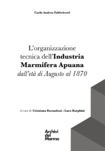 L'organizzazione tecnica dell'Industria Marmifera Apuana dall'età di Augusto al 1870